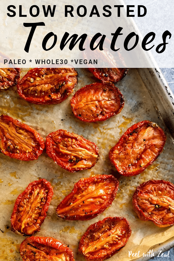 Easy slow roasted tomatoes recipe is the perfect way to use unripe plum or Roma tomatoes. Oven roast on a low heat for the perfect sweetness. Easy for meal prep and whole30, vegan, paleo, vegetarian, gluten free, dairy free, wahls protocol recipe. A perfect side dish for dinner or throw into your favorite pasta! #healthy #roastedvegetables #howto peelwithzeal.com